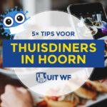 5× tips voor thuis culinair genieten in Hoorn